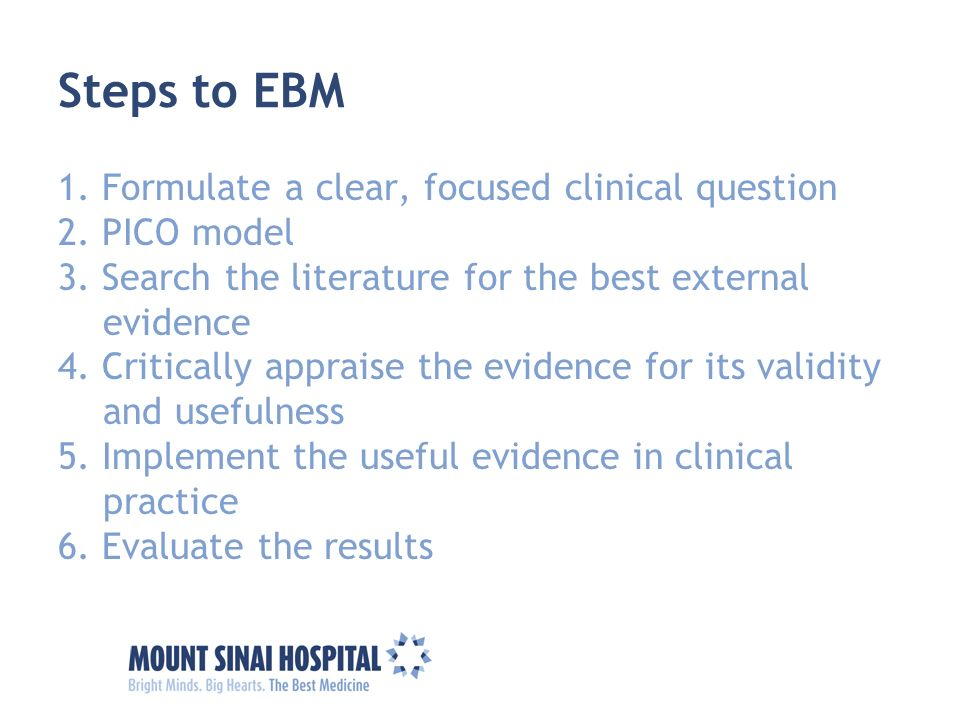 Steps to EBM 1. Formulate a clear, focused clinical question