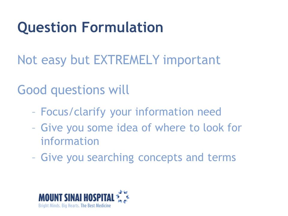 Question Formulation Not easy but EXTREMELY important