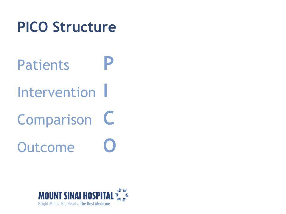 PICO Structure Patients P Intervention I Comparison C Outcome O