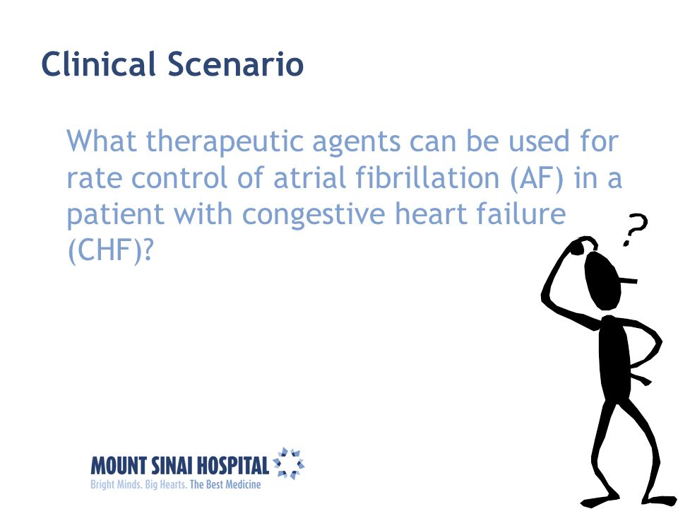 Clinical Scenario What therapeutic agents can be used for rate control of atrial fibrillation (AF) in a patient with congestive heart failure (CHF)