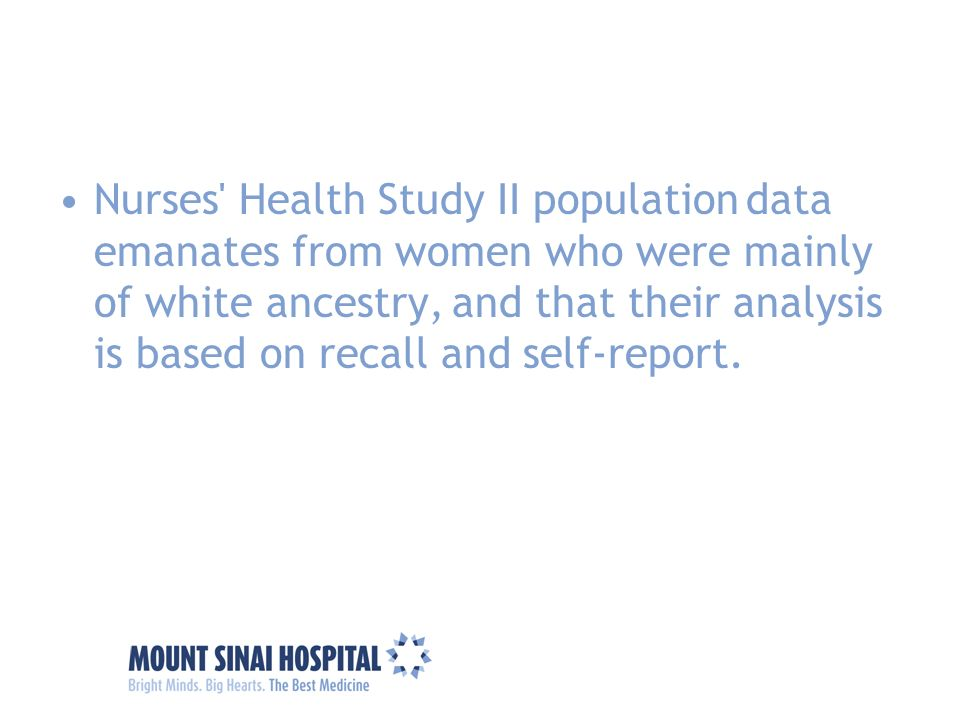 Nurses Health Study II population data emanates from women who were mainly of white ancestry, and that their analysis is based on recall and self-report.