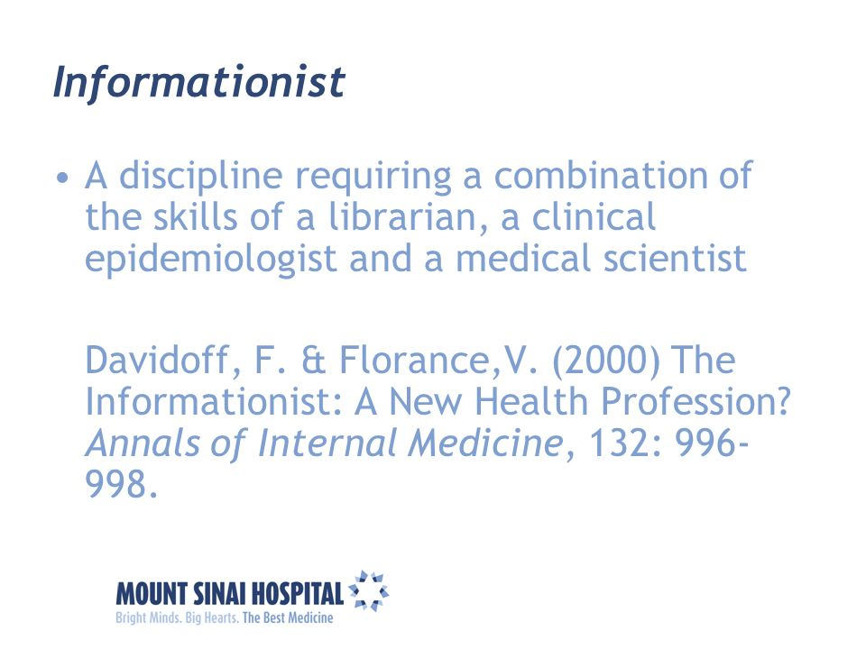 Informationist A discipline requiring a combination of the skills of a librarian, a clinical epidemiologist and a medical scientist.