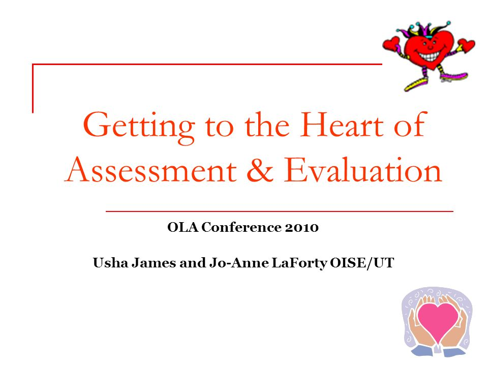 Getting to the Heart of Assessment & Evaluation