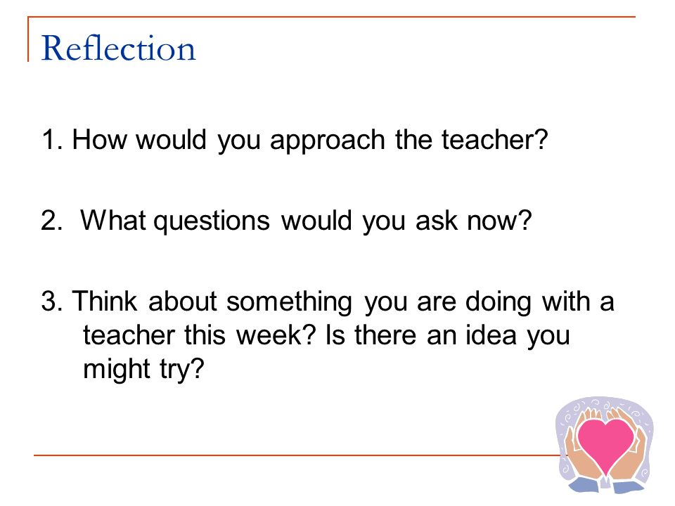 Reflection 1. How would you approach the teacher