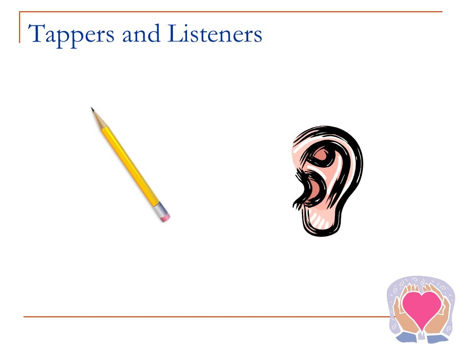 Tappers and Listeners