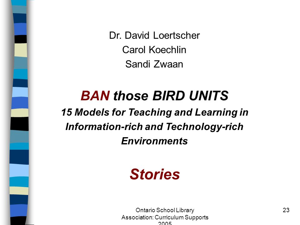 Stories BAN those BIRD UNITS Dr. David Loertscher Carol Koechlin