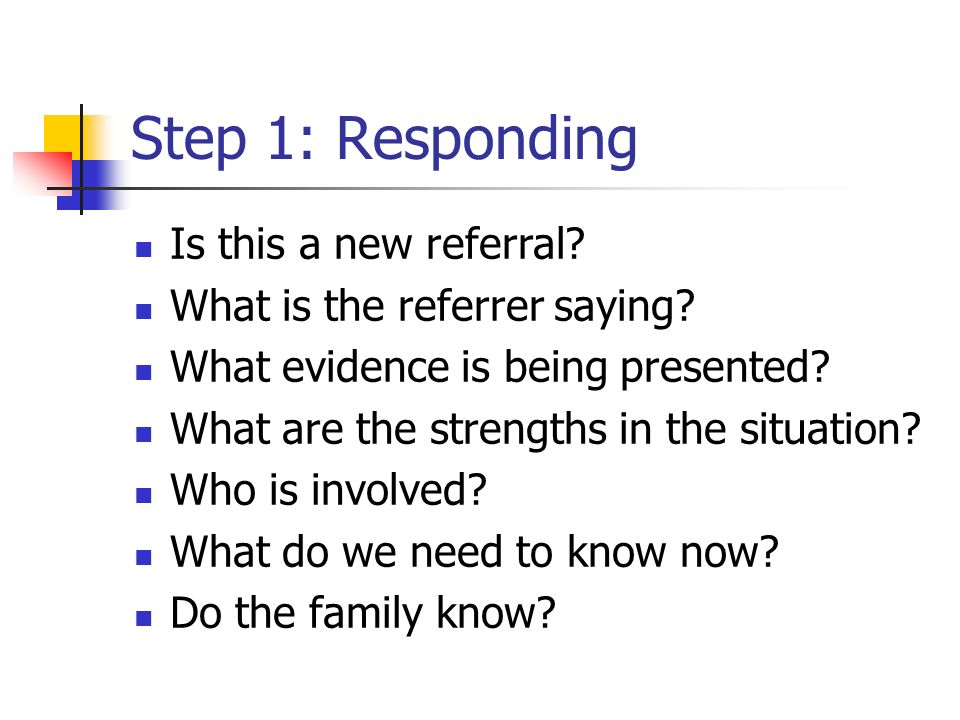 Step 1: Responding Is this a new referral