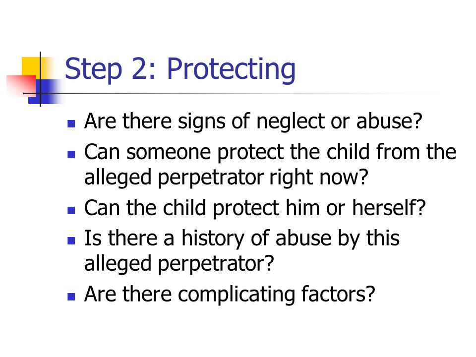 Step 2: Protecting Are there signs of neglect or abuse