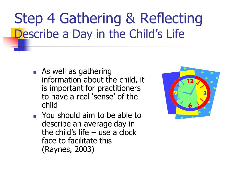 Step 4 Gathering & Reflecting Describe a Day in the Child's Life
