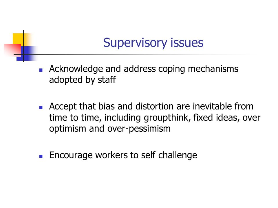 Supervisory issues Acknowledge and address coping mechanisms adopted by staff.