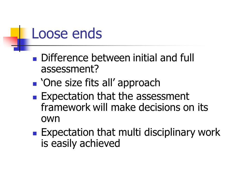 Loose ends Difference between initial and full assessment