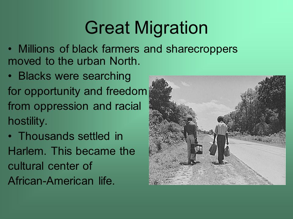 Great Migration Millions of black farmers and sharecroppers moved to the urban North. Blacks were searching.