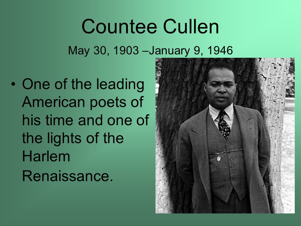Countee Cullen May 30, 1903 –January 9, 1946