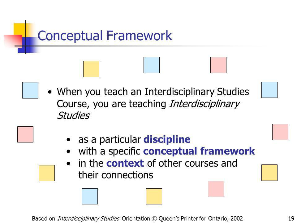 Conceptual Framework When you teach an Interdisciplinary Studies Course, you are teaching Interdisciplinary Studies.