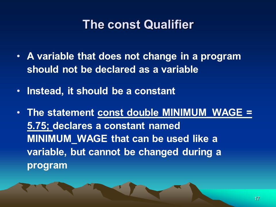 The const Qualifier A variable that does not change in a program should not be declared as a variable.