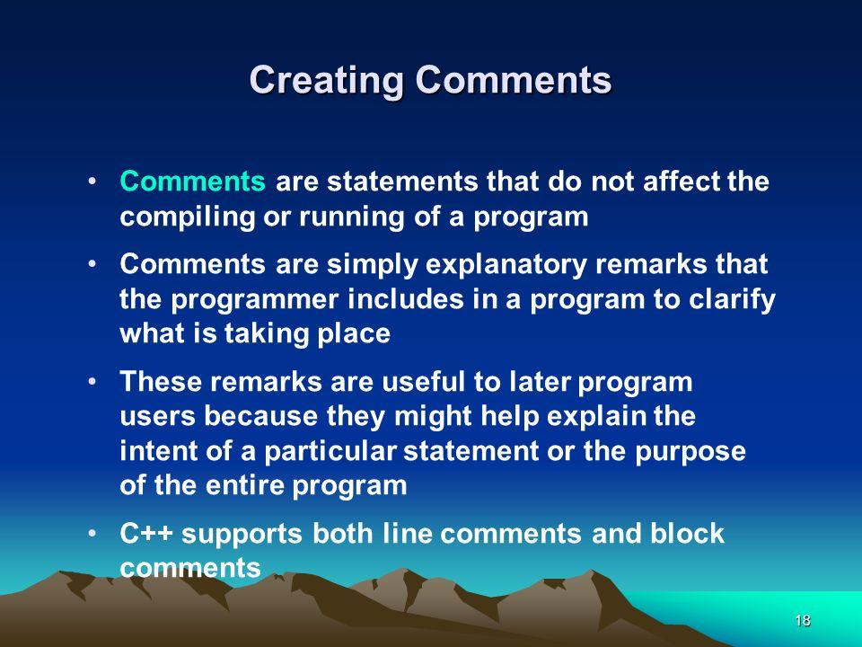 Creating Comments Comments are statements that do not affect the compiling or running of a program.