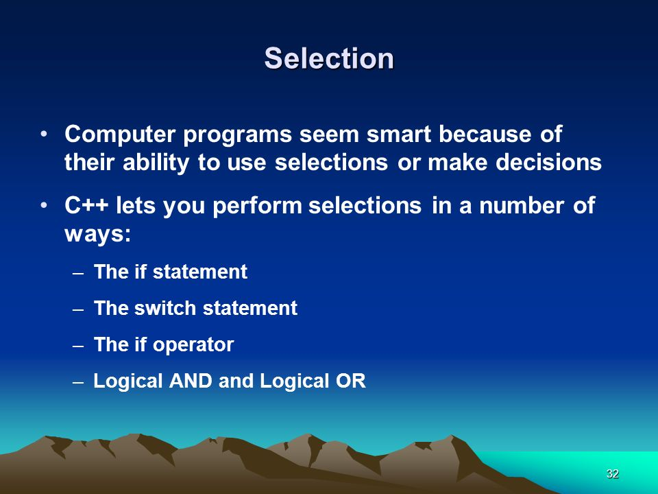 Selection Computer programs seem smart because of their ability to use selections or make decisions.