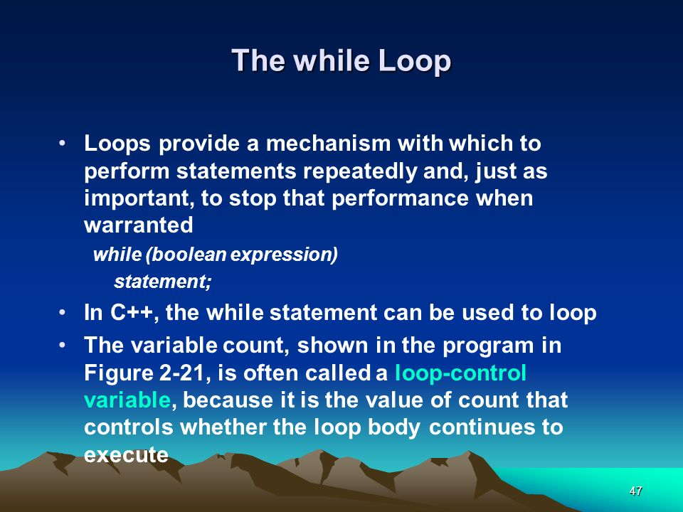 The while Loop Loops provide a mechanism with which to perform statements repeatedly and, just as important, to stop that performance when warranted.