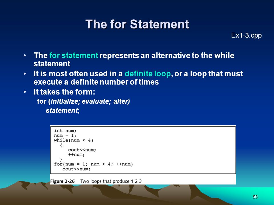 The for Statement Ex1-3.cpp. The for statement represents an alternative to the while statement.