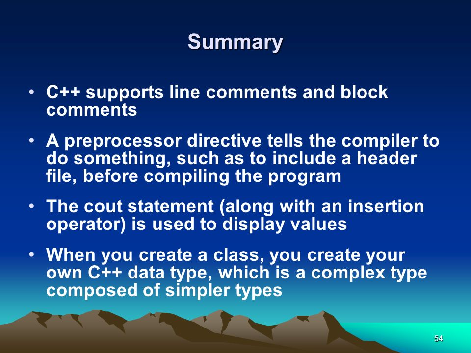 Summary C++ supports line comments and block comments