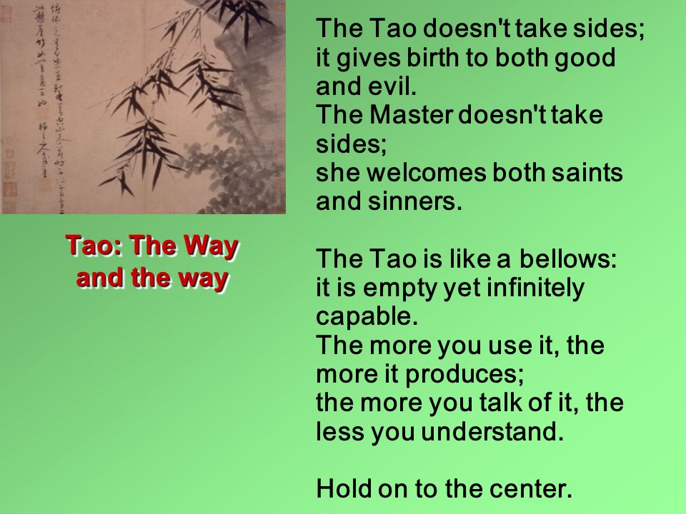 The Tao doesn t take sides; it gives birth to both good and evil