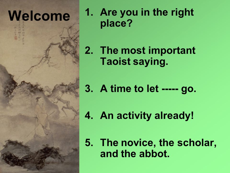 Welcome Are you in the right place The most important Taoist saying.