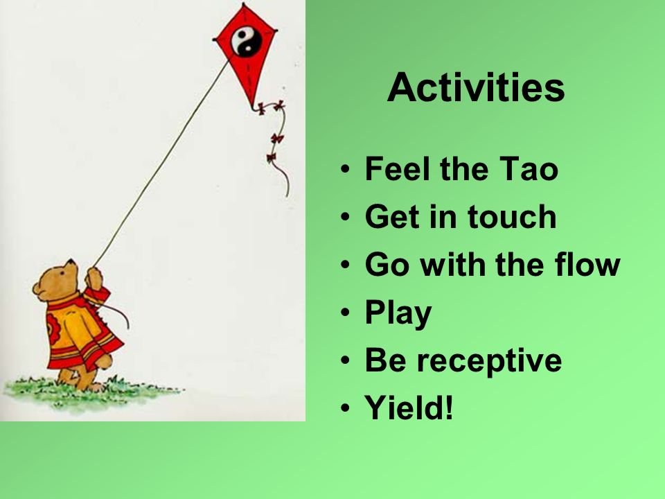 Activities Feel the Tao Get in touch Go with the flow Play
