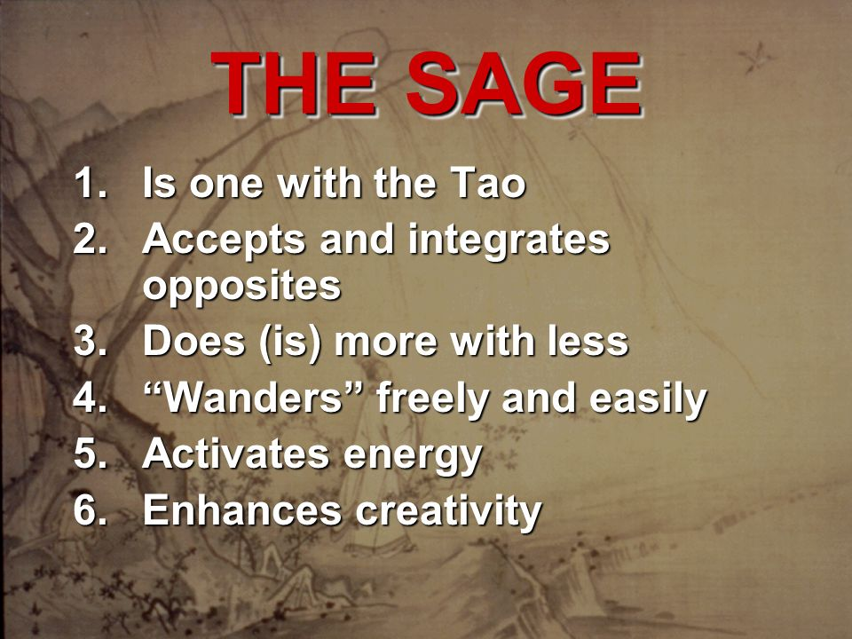 THE SAGE Is one with the Tao Accepts and integrates opposites