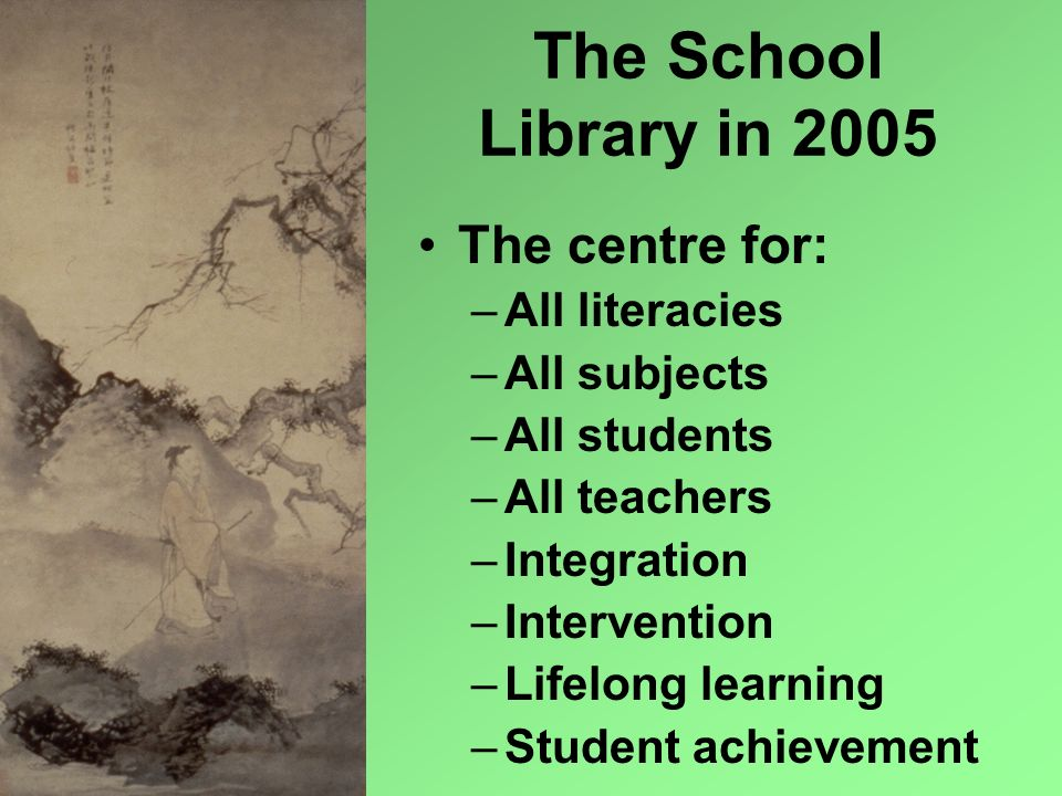 The School Library in 2005 The centre for: All literacies All subjects