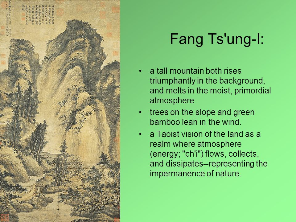 Fang Ts ung-I: a tall mountain both rises triumphantly in the background, and melts in the moist, primordial atmosphere.