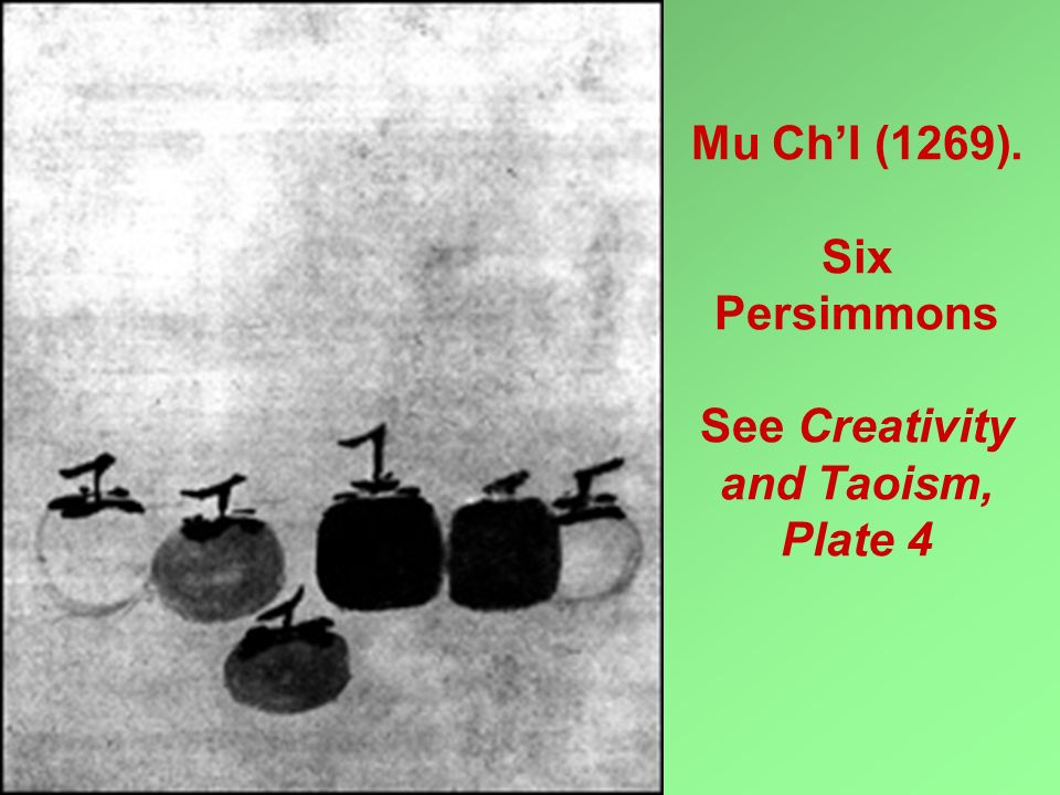 Mu Ch'I (1269). Six Persimmons See Creativity and Taoism, Plate 4