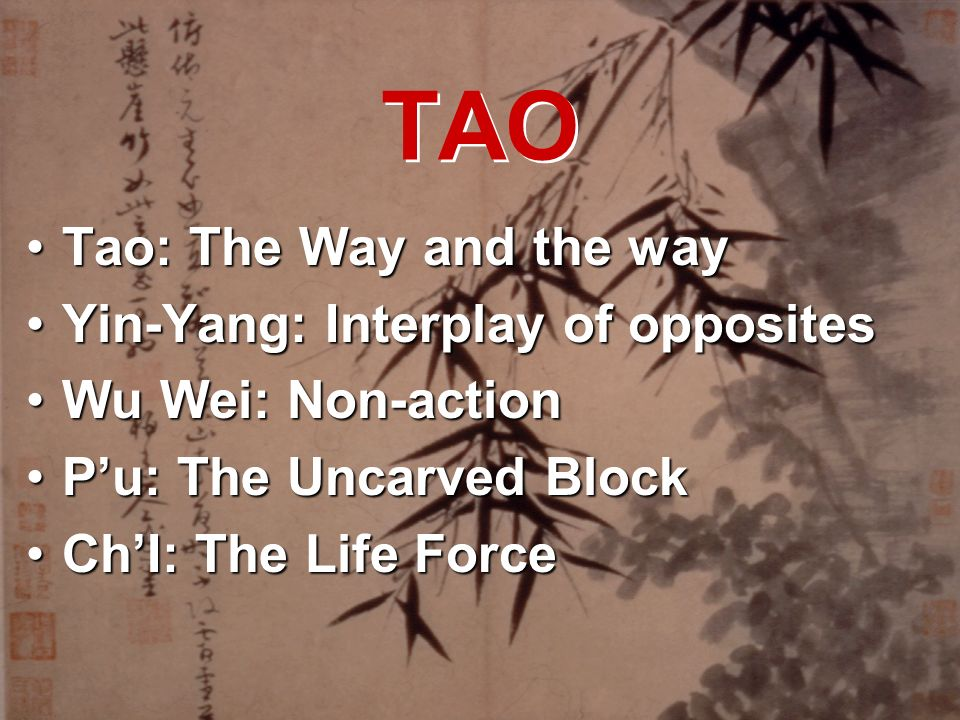 TAO Tao: The Way and the way Yin-Yang: Interplay of opposites