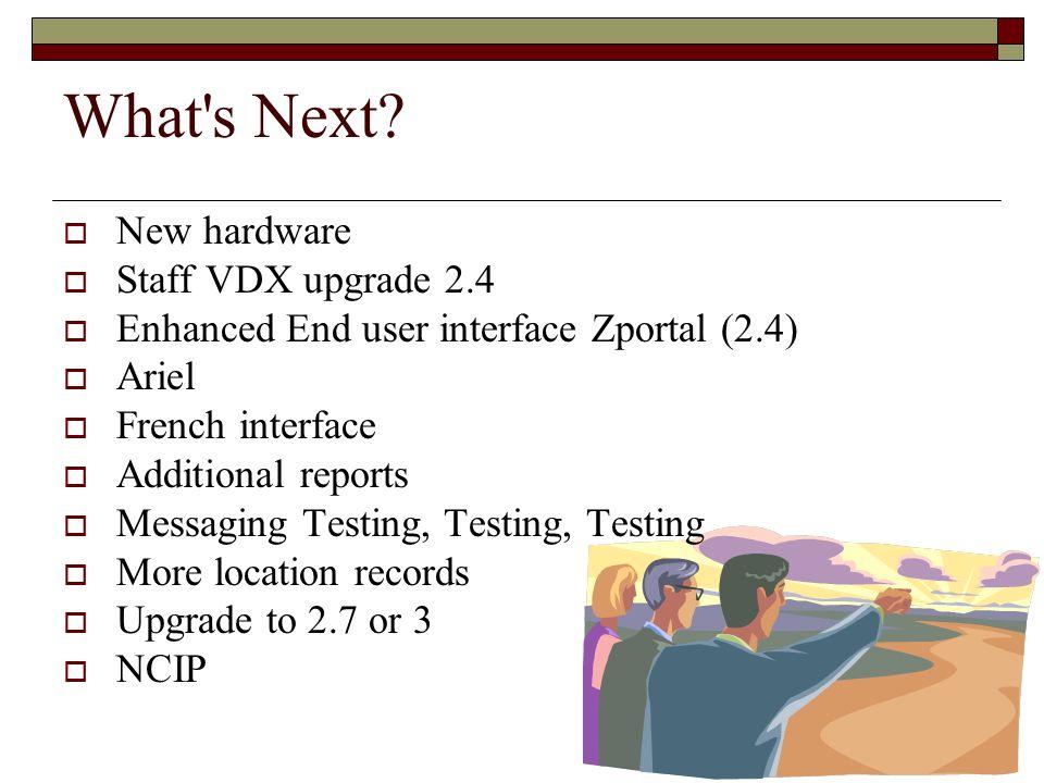 What s Next New hardware Staff VDX upgrade 2.4