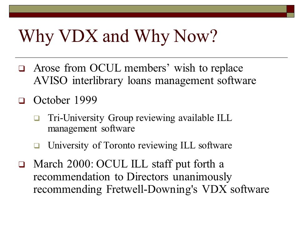 Why VDX and Why Now Arose from OCUL members' wish to replace AVISO interlibrary loans management software.