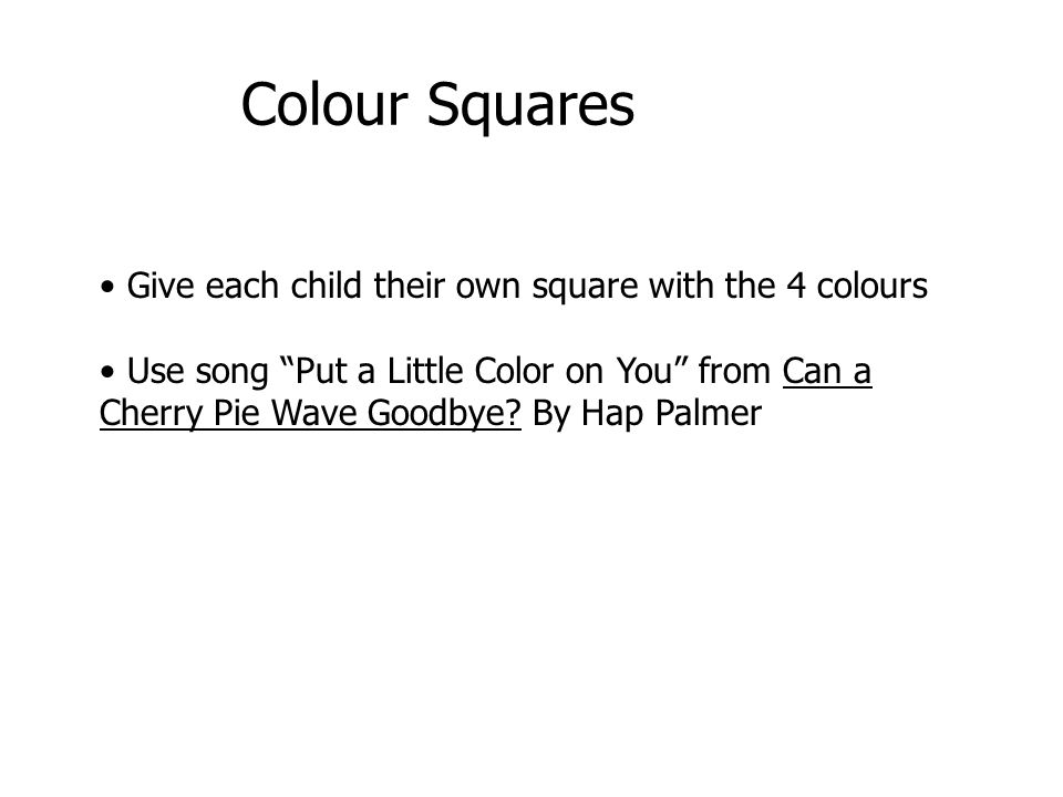 Colour Squares Give each child their own square with the 4 colours