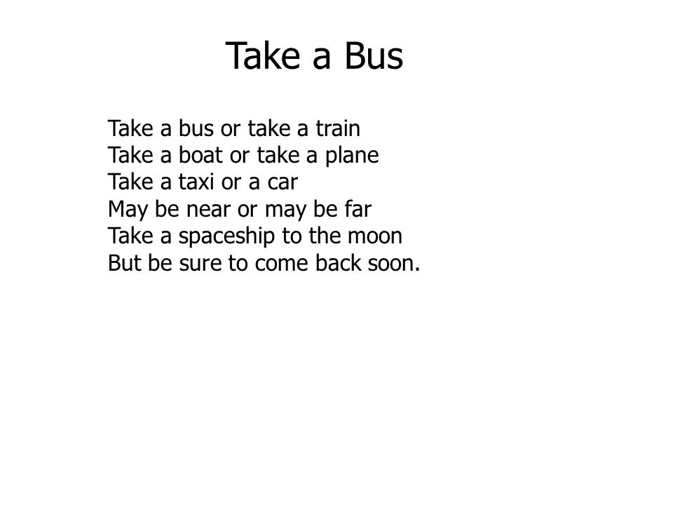 Take a Bus Take a bus or take a train Take a boat or take a plane