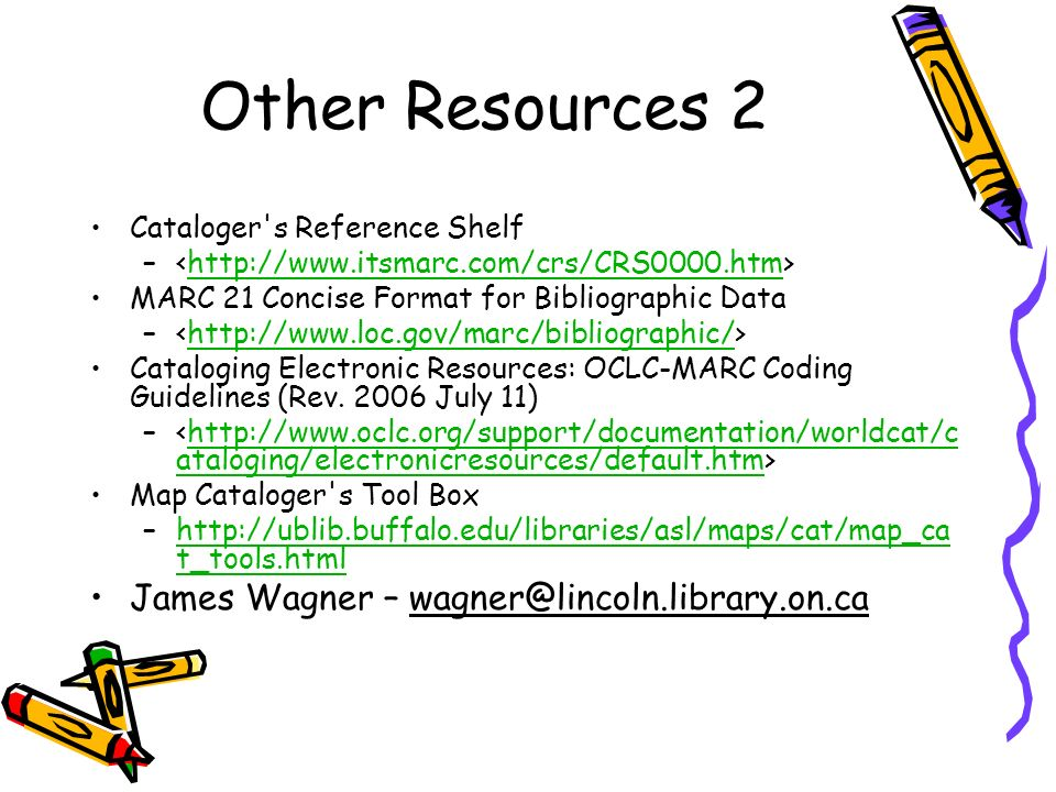 Other Resources 2 James Wagner – wagner@lincoln.library.on.ca