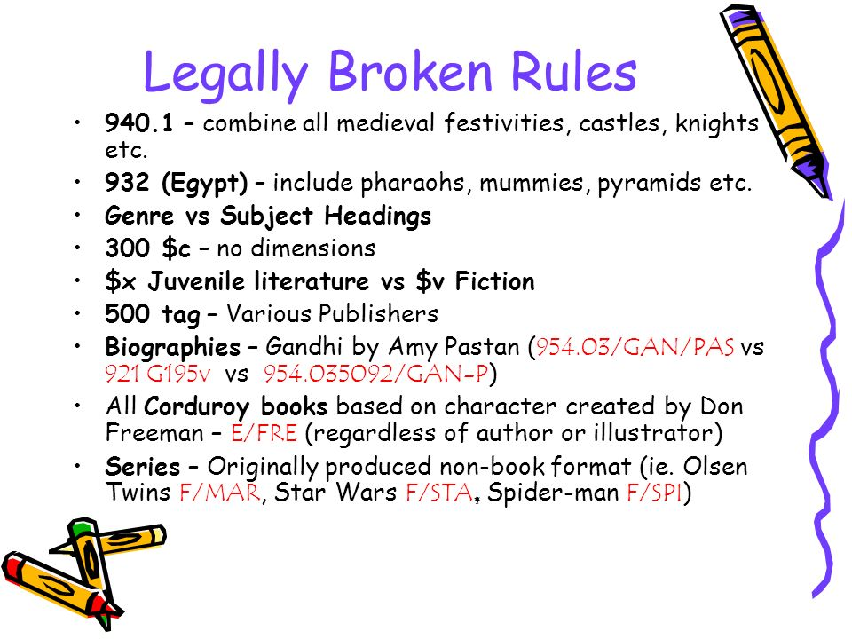 Legally Broken Rules 940.1 – combine all medieval festivities, castles, knights etc. 932 (Egypt) – include pharaohs, mummies, pyramids etc.