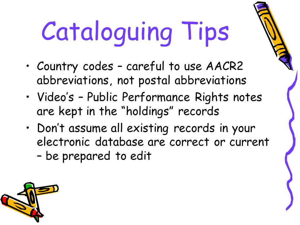 Cataloguing Tips Country codes – careful to use AACR2 abbreviations, not postal abbreviations.