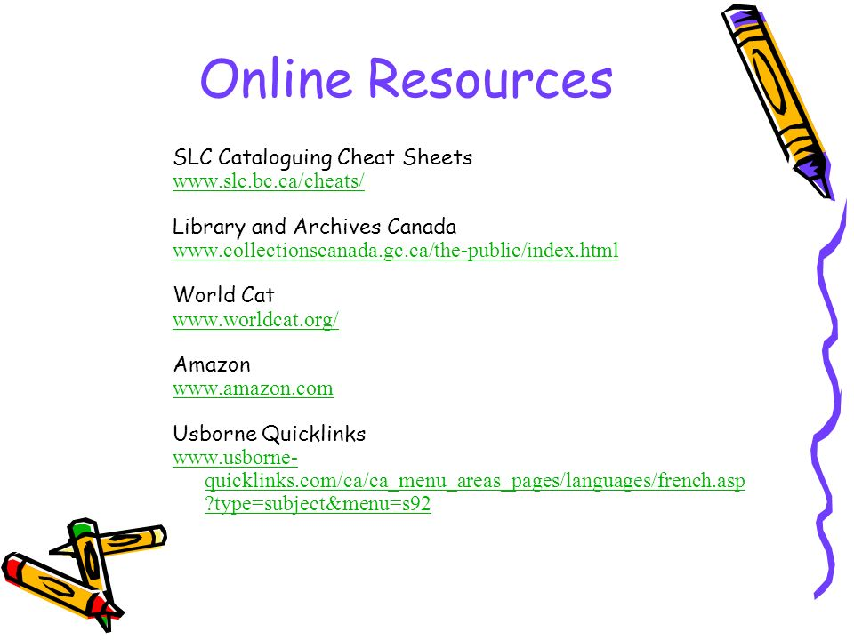 Online Resources SLC Cataloguing Cheat Sheets www.slc.bc.ca/cheats/