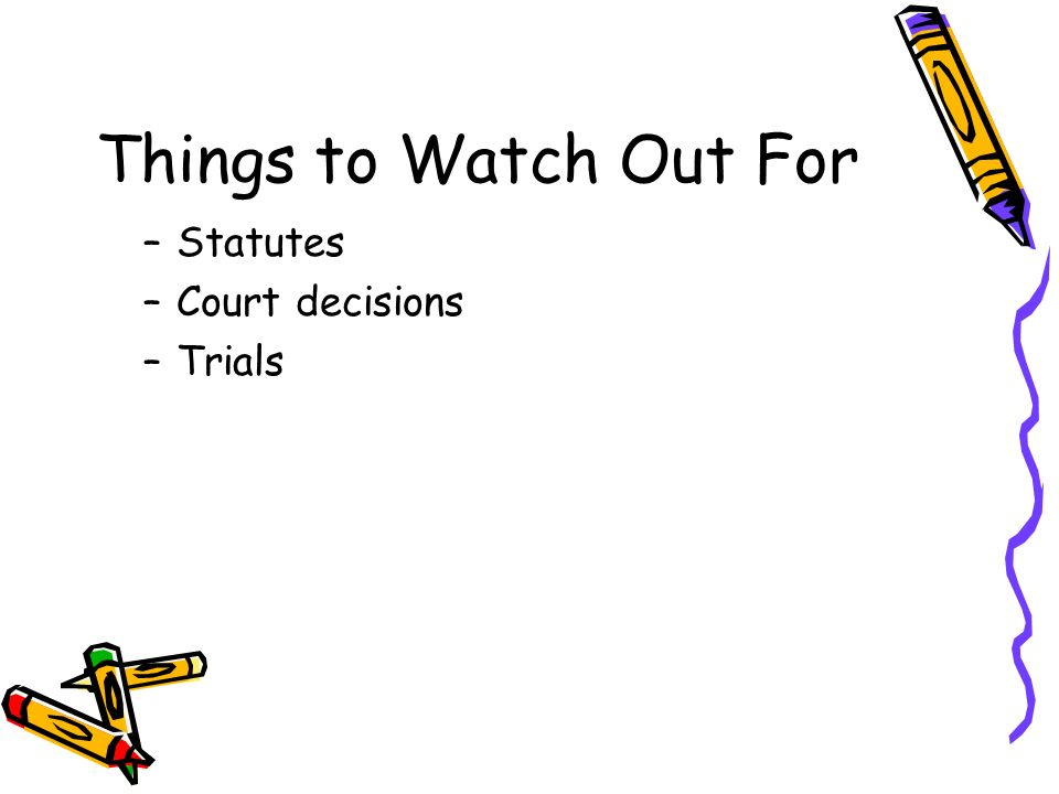 Things to Watch Out For Statutes Court decisions Trials