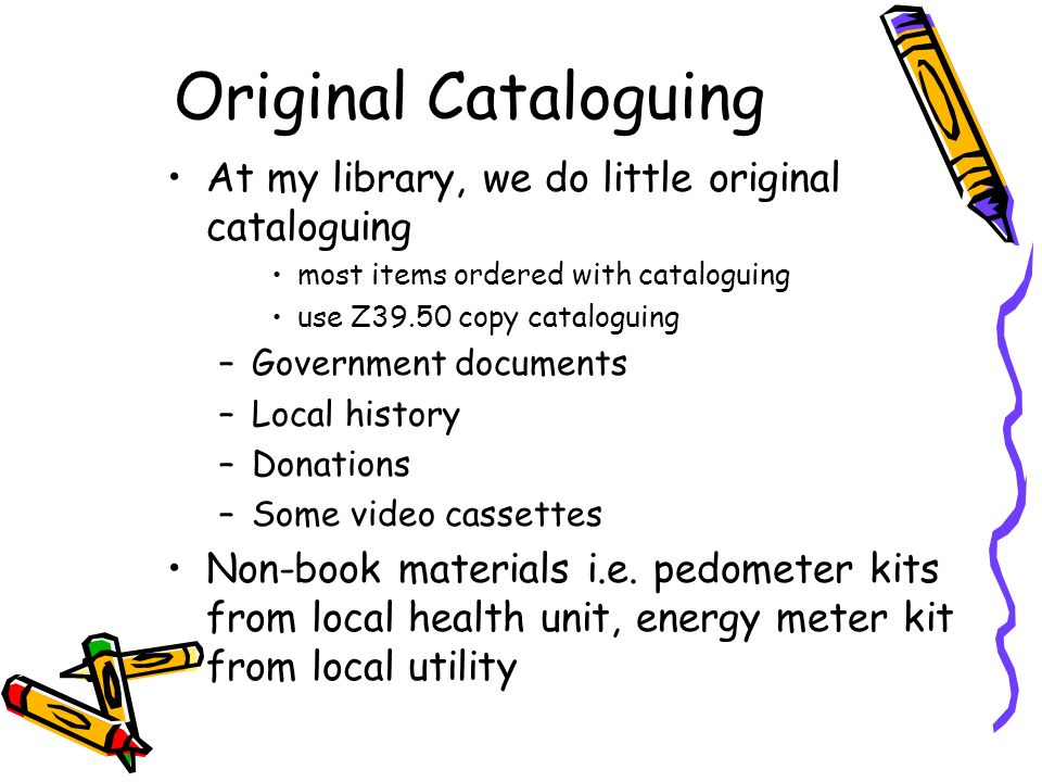 Original Cataloguing At my library, we do little original cataloguing
