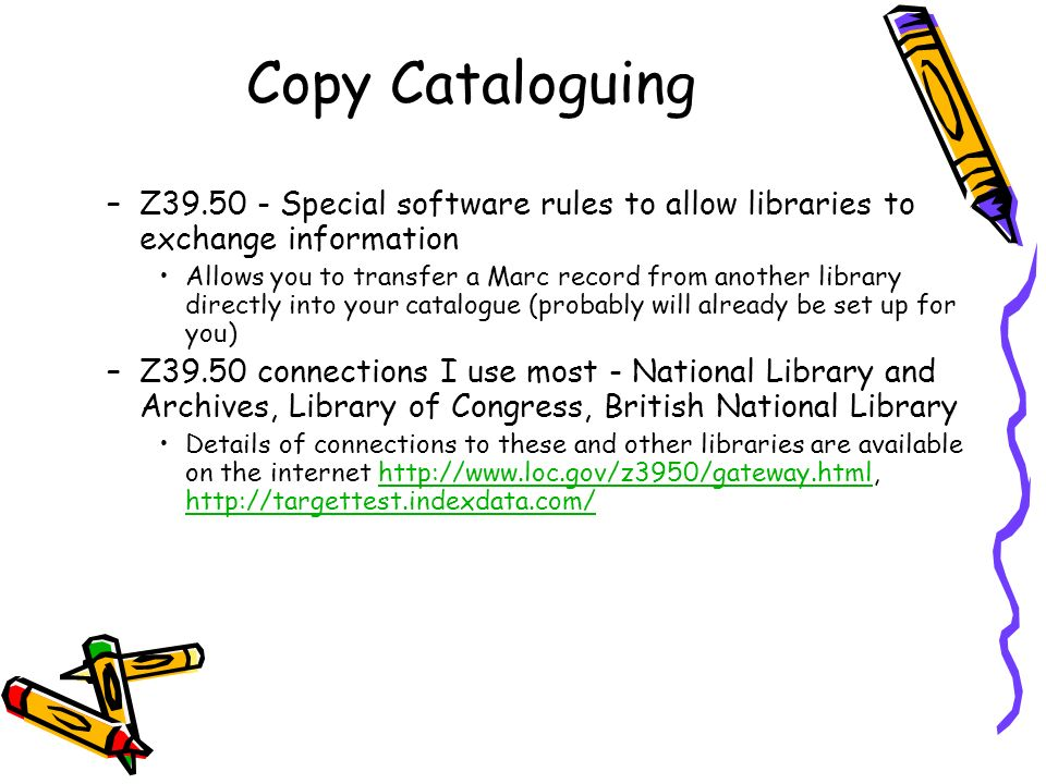 Copy Cataloguing Z39.50 - Special software rules to allow libraries to exchange information.