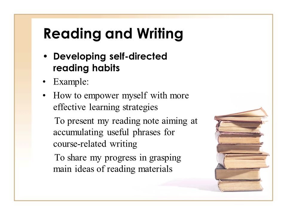Reading and Writing Developing self-directed reading habits Example:
