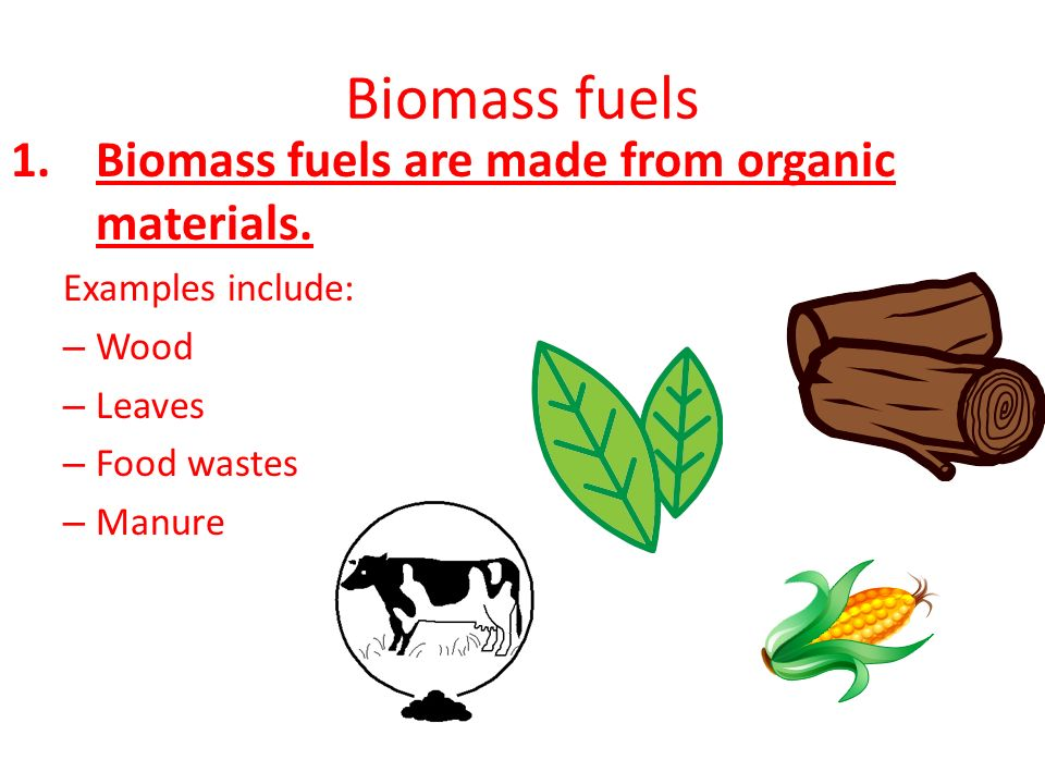 Biomass fuels Biomass fuels are made from organic materials.
