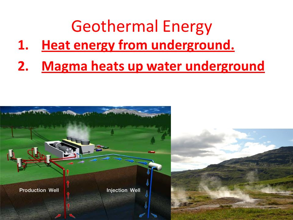 Geothermal Energy Heat energy from underground.