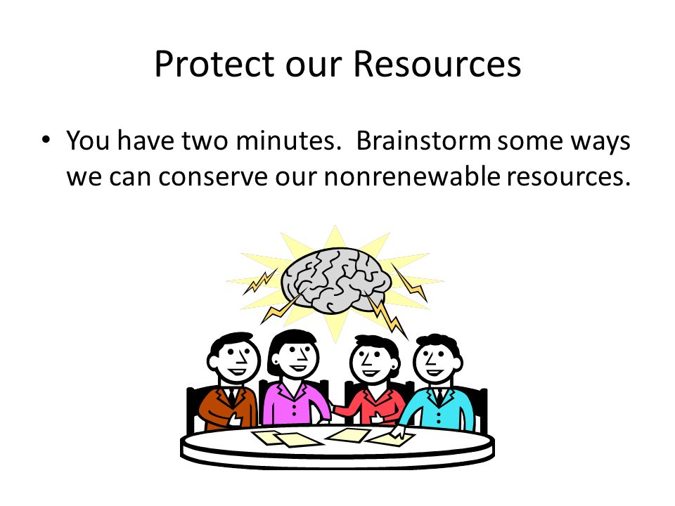 Protect our Resources You have two minutes.
