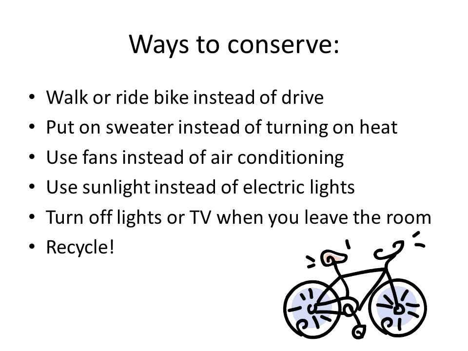 Ways to conserve: Walk or ride bike instead of drive