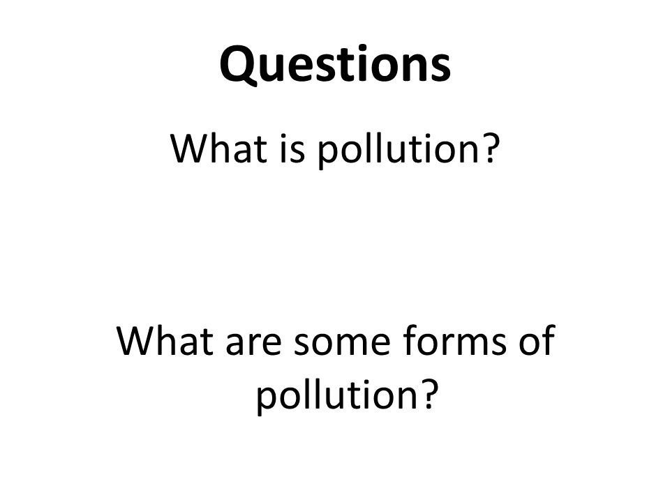 What is pollution What are some forms of pollution