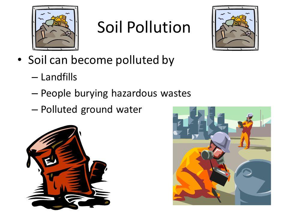 Soil Pollution Soil can become polluted by Landfills